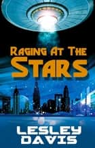 Raging at the Stars ebook by Lesley Davis