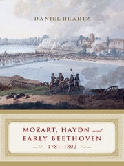 Mozart, Haydn and Early Beethoven: 1781-1802 - 1781–1802 ebook by Daniel Heartz, Ph.D.