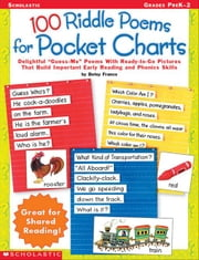 100 Riddle Poems For Pocket Charts: Delightful Guess-Me Poems With Ready-to-Go Pictures That Build Important Early Reading and Phonics Skills ebook by Franco, Betsy