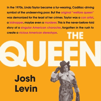 The Queen - The gripping true tale of a villain who changed history audiobook by Josh Levin