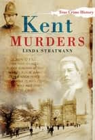 Kent Murders eBook by Linda Stratmann