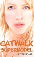 Catwalk Supermodel ebook by Keith Hoare