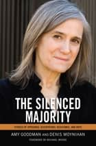 The Silenced Majority - Stories of Uprisings, Occupations, Resistance, and Hope ebook by Amy Goodman, Denis Moynihan