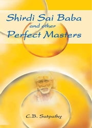 Shirdi Sai Baba and Other Perfect Masters ebook by C.B Satpathy