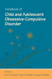 Handbook of Child and Adolescent Obsessive-Compulsive Disorder ebook by Eric A. Storch,Gary R. Geffken,Tanya K. Murphy
