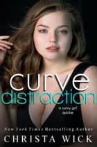 Curve Distraction - Hot Insta Ever-Afters, #1 ebook by Christa Wick