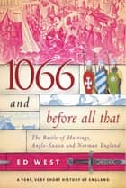 1066 and Before All That - The Battle of Hastings, Anglo-Saxon and Norman England ekitaplar by Ed West