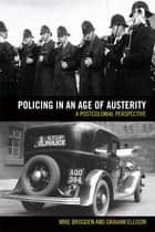 Policing in an Age of Austerity - A postcolonial perspective ebook by Graham Ellison, Mike Brogden