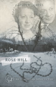 Rose Hill - An Intermarriage before Its Time ebook by Carlos E. Cortés