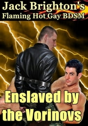 Enslaved by the Vorinovs (Flaming Hot Gay BDSM) ebook by Jack Brighton
