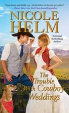 The Trouble with Cowboy Weddings ebook by Nicole Helm