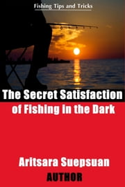 The Secret Satisfaction of Fishing in the Dark ebook by Aritsara Suepsuan