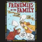 Frenemies in the Family - Famous Brothers and Sisters Who Butted Heads and Had Each Other's Backs audiobook by Kathleen Krull