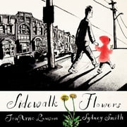Sidewalk Flowers ebook by JonArno Lawson,Sydney Smith