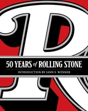 50 Years of Rolling Stone - The Music, Politics and People that Shaped Our Culture ebook by Jann S. Wenner
