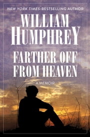 Farther Off from Heaven - A Memoir ebook by William Humphrey