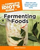 The Complete Idiot's Guide to Fermenting Foods ebook by Wardeh Harmon