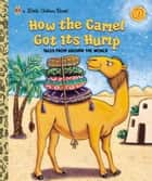 How the Camel Got Its Hump ebook by Justine Fontes, Ron Fontes, Keiko Motoyama