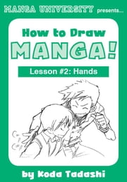 How to Draw Manga! Lesson #2: Hands ebook by Tadashi Koda