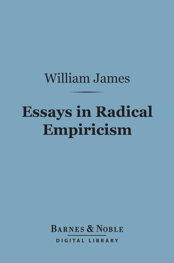 Essays in Radical Empiricism (Barnes & Noble Digital Library) ebook by William James