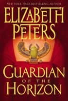 Guardian of the Horizon - An Amelia Peabody Novel of Suspense ebook by Elizabeth Peters