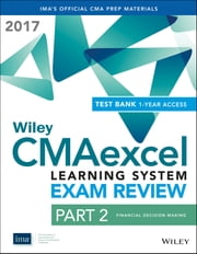 Wiley CMAexcel Learning System Exam Review 2017: Part 2, Financial Decision Making (1-year access) ebook by IMA