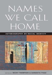 Names We Call Home - Autobiography on Racial Identity ebook by Becky Thompson,Sangeeta Tyagi