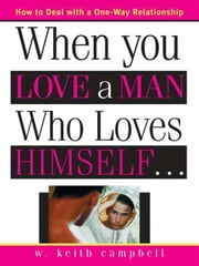 When You Love a Man Who Loves Himself ebook by W. Campbell
