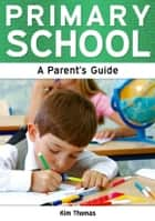 Primary School: A Parent's Guide ebook by Kim Thomas