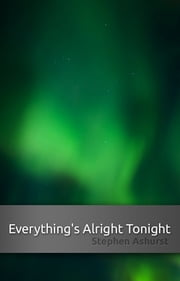 Everything's Alright Tonight ebook by Stephen Ashurst
