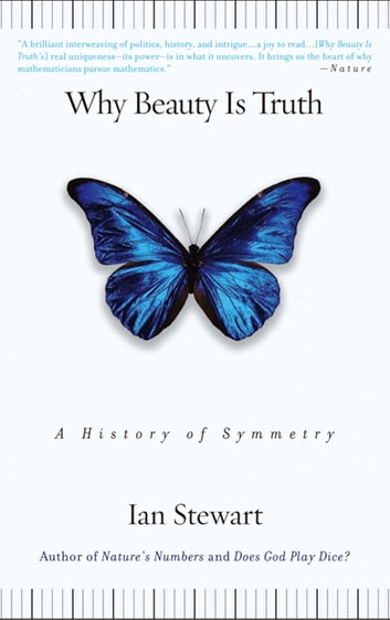 Why Beauty Is Truth - The History of Symmetry ebook by Ian Stewart