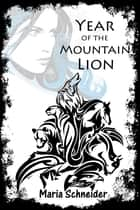 Year of the Mountain Lion - A Desert Novella ebook by Maria Schneider
