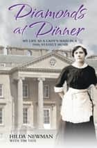 Diamonds at Dinner - My Life as a Lady's Maid in a 1930s Stately Home ebook by Hilda Newman, Tim Tate