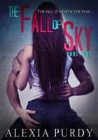 The Fall of Sky (Part Two) ebook by Alexia Purdy