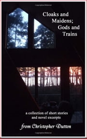 Cloaks and Maidens; Gods and Trains ebook by christopher dutton