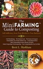 The Mini Farming Guide to Composting ebook by Brett L. Markham