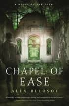 Chapel of Ease - A Novel of the Tufa ebook by Alex Bledsoe