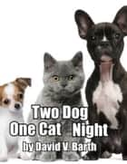 Two Dog One Cat Night ebook by David Barth
