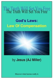 God's Laws: Law of Compensation ebook by Jesus (AJ Miller)