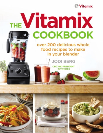 The vitamix cookbook ebook by jodi berg 9781473527447 rakuten kobo the vitamix cookbook over 200 delicious whole food recipes to make in your blender ebook forumfinder Image collections