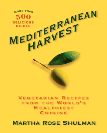 Mediterranean Harvest - Vegetarian Recipes from the World's Healthiest Cuisine ebook by Martha Rose Shulman