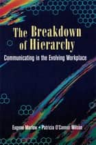 The Breakdown of Hierarchy ebook by Eugene Marlow,Patricia O' Connor Wilson,Helen Marlow