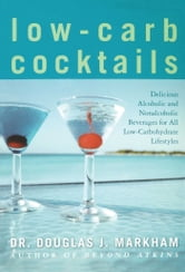 Low-Carb Cocktails - Delicious Alcoholic and Nonalcoholic Beverages for All Low-Carbohydrate Lifestyles ebook by Douglas J. Markham