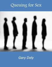 Queuing for Sex ebook by Gary Daly