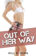 Out Of Her Way ebook by Will B. Gunn