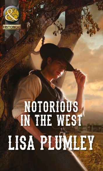 Notorious in the West (Mills & Boon Historical) ebook by Lisa Plumley