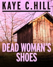 Dead Woman's Shoes ebook by Kaye C. Hill