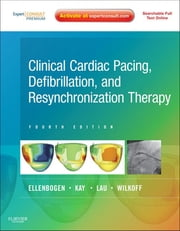 Clinical Cardiac Pacing, Defibrillation and Resynchronization Therapy ebook by Kenneth A. Ellenbogen,Bruce L. Wilkoff,G. Neal Kay,Chu Pak Lau