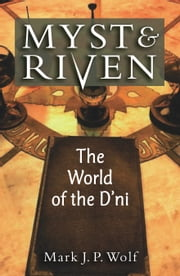 Myst and Riven - The World of the D'ni ebook by Mark J. P. Wolf