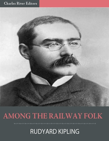 Among the Railway Folk (Illustrated) eBook by Rudyard Kipling